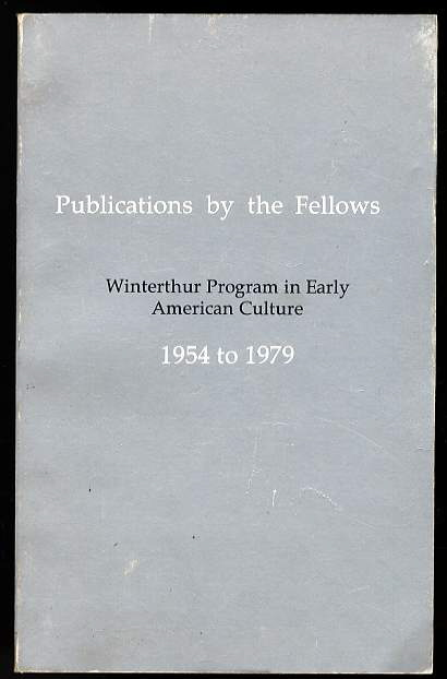 Image for PUBLICATIONS BY THE FELLOWS : WINTERTHUR PROGRAM IN EARLY AMERICAN CULTURE, 1954 TO 1979