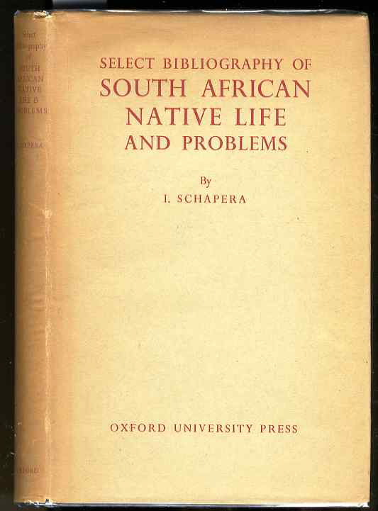 Image for SELECT BIBLIOGRAPHY OF SOUTH AFRICAN NATIVE LIFE AND PROBLEMS. COMPILED FOR THE INTER-UNIVERSITY COMMITTEE FOR AFRICAN STUDIES UNDER THE DIRECTION OF I. SCHAPERA.