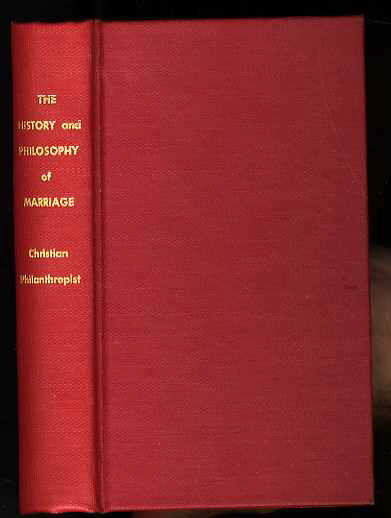 Image for THE HISTORY AND PHILOSOPHY OF MARRIAGE OR POLYGAMY AND MONOGOMY COMPARED BY A CHRISTIAN PHILANTHROPIST