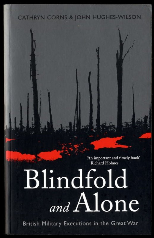 Image for BLINDFOLD AND ALONE BRITISH MILITARY EXECUTIONS IN THE GREAT WAR