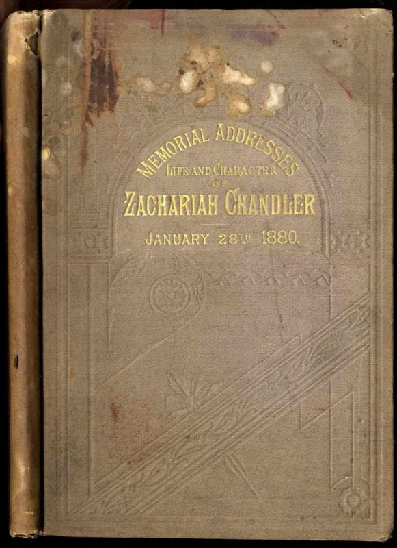 Image for MEMORIAL ADDRESSES ON THE LIFE AND CHARACTER OF ZACHARIAH CHANDLER A SENATOR FROM MICHIGAN