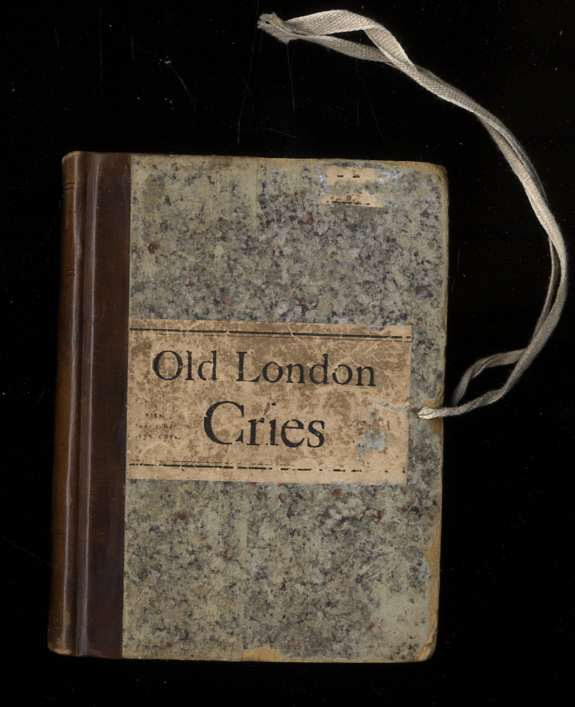 Image for OLD LONDON STREET CRIES : AND THE CRIES OF TO-DAY WITH HEAPS OF QUAINT CUTS
