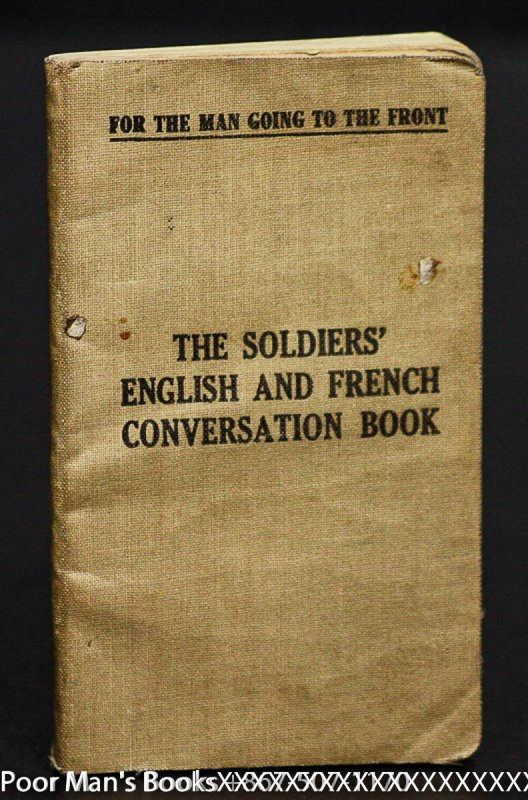 Image for THE SOLDIERS' ENGLISH AND FRENCH CONVERSATION BOOK. FOR THE MAN GOING TO THE FRONT