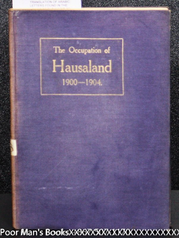 Image for THE OCCUPATION OF HAUSALAND 1900-1904 - BEING A TRANSLATION OF ARABIC LETTERS FOUND IN THE HOUSE OF THE WAZIR OF SOKOTO, BOHARI, IN 1903