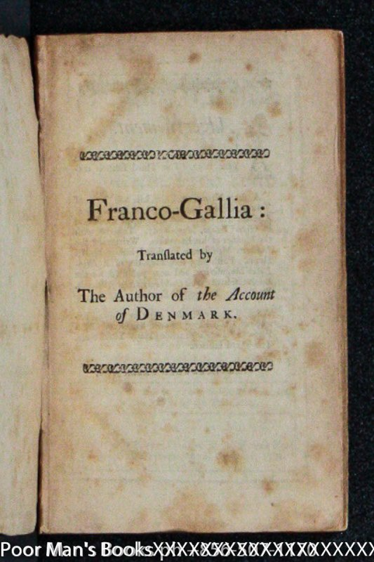 Image for FRANCO-GALLIA : OR, AN ACCOUNT OF THE ANCIENT FREE STATE OF FRANCE, AND MOST OTHER PARTS OF EUROPE, BEFORE THE LOSS OF THEIR LIBERTIES / WRITTEN ORIGINALLY IN LATIN BY THE FAMOUS CIVILIAN FRANCIS HOTOMAN, IN THE YEAR 1574 . . .