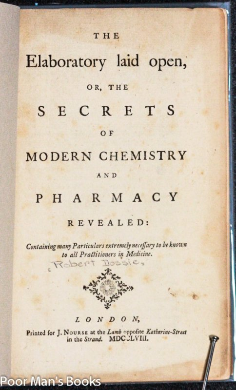 Image for THE LABORATORY LAID OPEN OR THE SECRETS OF MODERN CHEMISTRY AND PHARMACY REVEALED. CONTAINING MANY PARTICULARS EXTREMELY NEESSARY TO BE KNOW TO ALL PRACTITIONERS OF MEDICINE