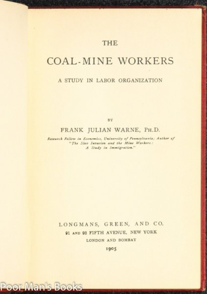 Image for THE COAL-MINE WORKERS A STUDY IN LABOR ORGANIZATIONS, BY FRANK JULIAN WARNE THE COAL-MINE WORKERS A STUDY IN LABOR ORGANIZATIONS,