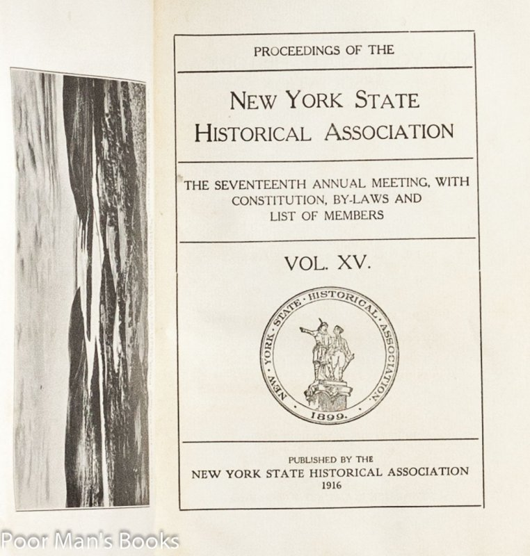 Image for PROCEEDINGS OF THE NEW YORK STATE HISTORICAL ASSOCIATION THE SEVENTEENTH ANNUAL MEETING, WITH CONSTITUTION... VOL. XV