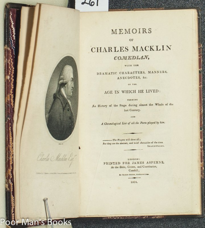 Image for MEMOIRS OF CHARLES MACKLIN COMEDIAN, WITH THE DRAMATIC CHARACTERS, MANNERS, ANECDOTES, & C. OF THE AGE IN WHICH HE LIVED: FORMING AN HISTORY OF THE STAGE DURING ALMOST THE WHOLE OF THE LAST CENTURY. AND A CHRONOLOGICAL LIST OF ALL THE PARTS PLAYED BY HIM