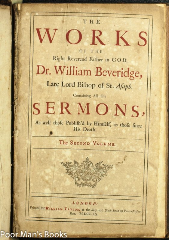 Image for THE WORKS OF THE RIGHT REVEREND FATHER IN GOD, DR. WILLIAM BEVERIDGE, LATE LORD BISHOP OF ST. ASAPH. CONTAINING ALL HIS SERMONS, AS WELL THOSE PUBLISH'D BY HIMSELF, AS THOSE SINCE HIS DEATH.[ THE SEOND VOLUME ONLY - EDITIONS 1 & 2]