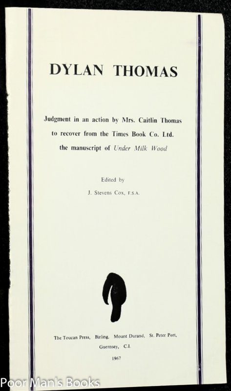 Image for DYLAN THOMAS: JUDGMENT IN AN ACTION BY MRS. CAITLIN THOMAS TO RECOVER FROM THE TIMES BOOK CO. LTD. THE MANUSCRIPT OF UNDER MILK WOOD