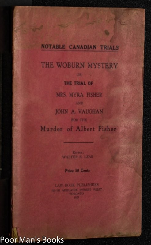 Image for THE WOBURN MYSTERY; OR, THE TRIAL OF MRS. MYRA... BY MYRA FISHER THE WOBURN MYSTERY; OR, THE TRIAL OF MRS. MYRA FISHER AND JOHN A. VAUGHAN FOR THE MURDER OF ALBERT FISHER.