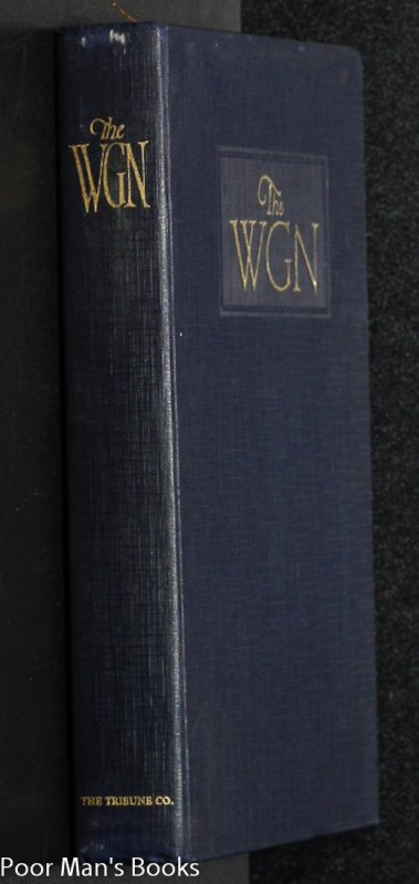 "Image for THE WGN. A HANDBOOK OF NEWSPAPER ADMINISTRATION, EDITORIAL, ADVERTISING, PRODUCTION, CIRCULATION.MINUTELY DEPICTING, IN WORD AND PICTURE, ""HOW ITS DONE"" BY THE WORLD'S GREATEST NEWSPAPER."