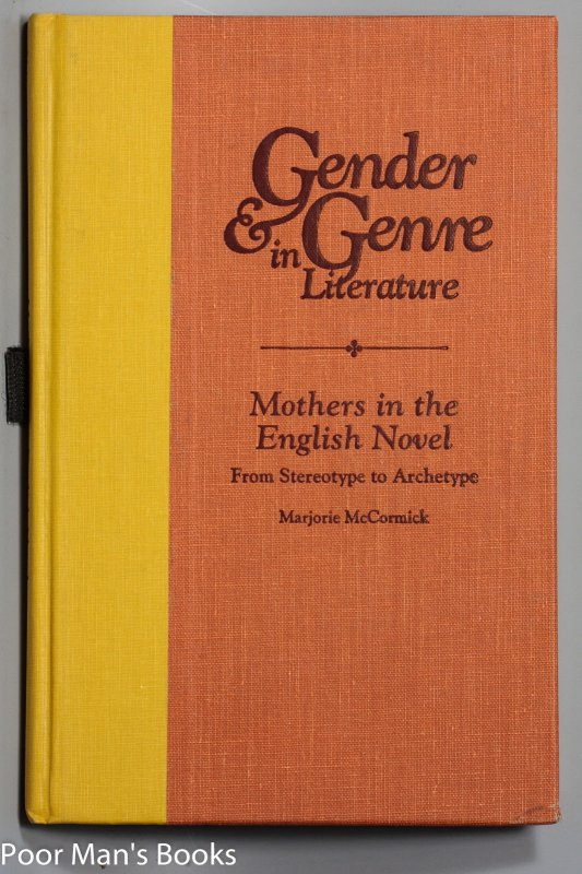 Image for MOTHERS IN THE ENGLISH NOVEL: FROM STEREOTYPE TO ARCHETYPE (GENDER & GENRE IN LITERATURE... [ARC]
