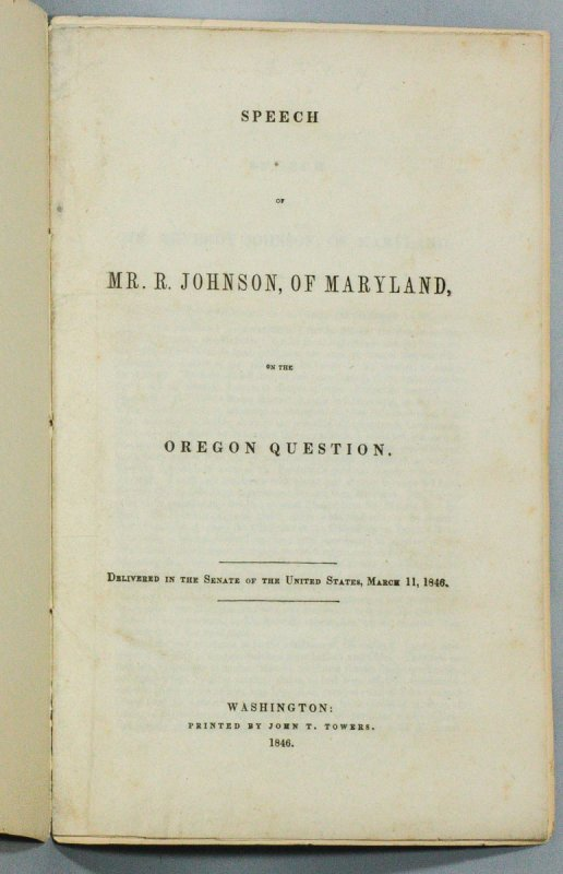 Image for SPEECH OF MR. R. JOHNSON, OF MARYLAND, ON THE OREGON QUESTION. DELIVERED IN THE SENATE OF THE UNITED STATES, MARCH 11, 1846