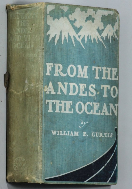 Image for BETWEEN THE ANDES AND THE OCEAN AN ACCOUNT OF AN INTERESTING JOURNEY DOWN THE WEST COAST OF SOUTH AMERICA FROM THE ISTHMUS OF PANAMA TO THE STRAITS OF MAGELLAN