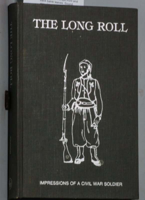 Image for THE LONG ROLL: ONE OF THE HAWKINS ZOUAVES; BEING A JOURNAL OF THE CIVIL WAR, AS SET DOWN DURING THE YEARS 1861-1863
