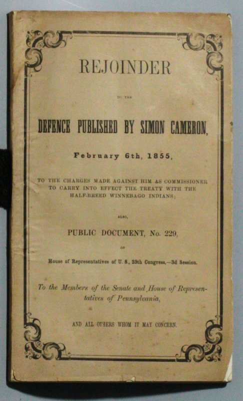 Image for REJOINDER TO THE DEFENCE PUBLISHED BY SIMON CAMERON, FEBRUARY 6TH, 1855, TO THE CHARGES MADE AGAINST HIM AS COMMISSIONER TO CARRY INTO EFFECT THE TREATY WITH THE HALF-BREED WINNEBAGO INDIANS; ALSO, PUBLIC DOCUMENT, NO. 229, OF HOUSE OF REPRESENTATIVES OF
