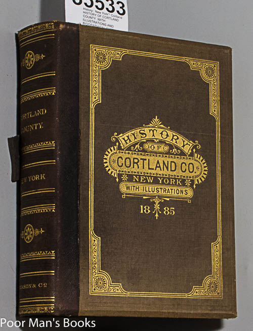 Image for HISTORY OF CORTLAND COUNTY. WITH ILLUSTRATIONS AND BIOGRAPHICAL SKETCHES OF SOME OF ITS PROMINENT MEN AND PIONEERS 1885