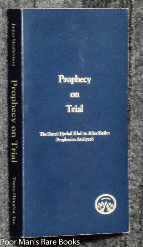 Image for PROPHECY ON TRIAL: DATED PROPHECIES FROM THE DJWHAL KHUL (THE TIBETAN) TO ALICE BAILEY, TRANSMISSIONS OF 1919-1949 (PROPHETIAS TRANS-HIMALAYAS OCCIDENTALIS)