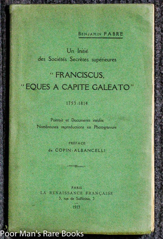 "Image for UN INITIE DES SOCIETES SECRETES SUPERIEURES ""FRANCISCUS, EQUES A CAPITE GALEATO"" 1753-1814 . PORTRAIT ET DOCUMENTS INEDITS NOMBREUSES REPRODUCTIONS EN PHOTOGRAVURE."