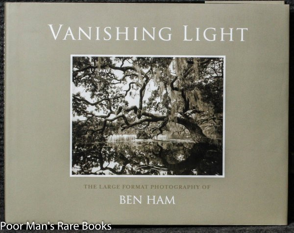 Image for VANISHING LIGHT : THE LARGE FORMAT PHOTOGRAPHY OF BEN HAM. [SIGNED AND INSCRIBED BY BEN HAM]