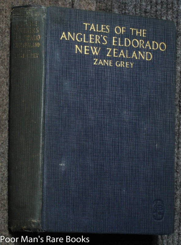 Image for TALES OF THE ANGLER'S ELDORADO NEW ZEALAND ; GREY, ZANE. ILLUSTRATED BY OVER ONE HUNDRED ILLUSTRATIONS FROM PHOTOGRAPHS