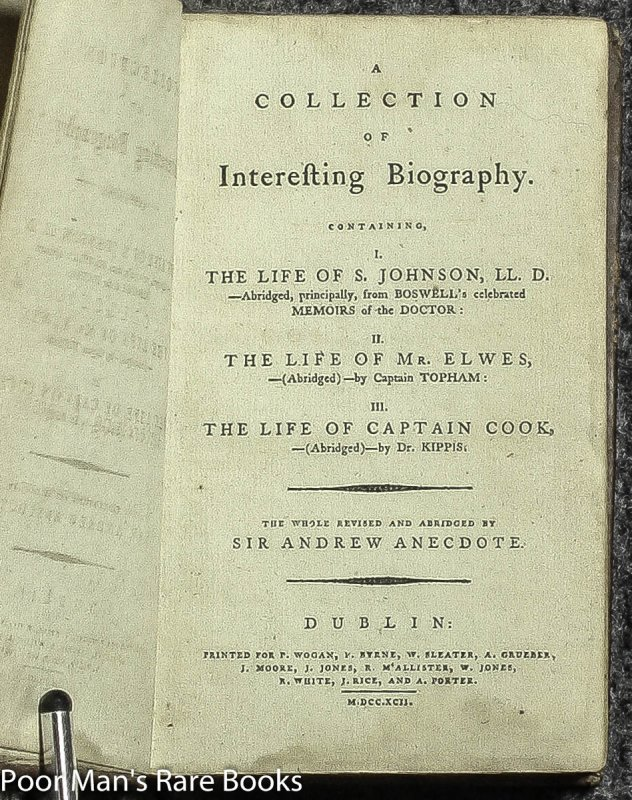 Image for A COLLECTION OF INTERESTING BIOGRAPHY. CONTAINING, I. THE LIFE OF S. JOHNSON, LL.D. - ABRIDGED, PRINCIPALLY, FROM BOSWELL'S CELEBRATED MEMOIRS OF THE DOCTOR: II. THE LIFE OF MR. ELWES, - (ABRIDGED) - BY CAPTAIN TOPHAM: III. THE LIFE OF CAPTAIN COOK...