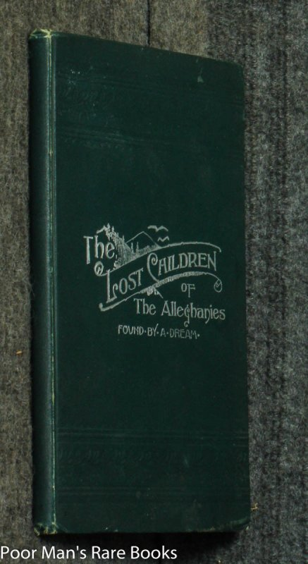 Image for THE LOST CHILDREN OF THE ALLEGHENIES, AND HOW THEY WERE FOUND THROUGH A DREAM A TRUE STPRY REVISED WITH A MORAL
