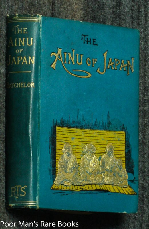 Image for THE AINU OF JAPAN. THE RELIGION, SUPERSTITIONS, AND GENERAL HISTORY OF THE HAIRY ABORIGINES OF JAPAN. WITH 80 ILLUSTRATIONS