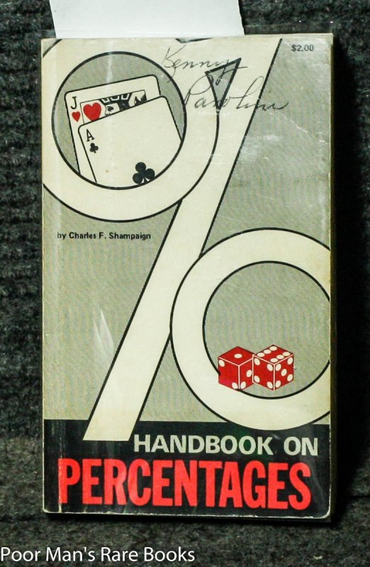 Image for HANDBOOK ON PERCENTAGES Containing Rules for the Playing of Games with Descriptions, Technicalities, Probabilities, Percentages, Instructions, Examples, Etc. American Method of Playing with Numerous Tables and Tabulation. Which is Appended a Lab or Treatise on the Doctrine of C