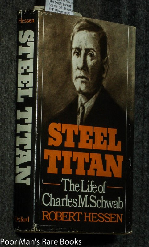 Image for STEEL TITAN: THE LIFE OF CHARLES M. SCHWAB [ FROM A DU PONT FAMILY LIBRARY W/ LETTER]