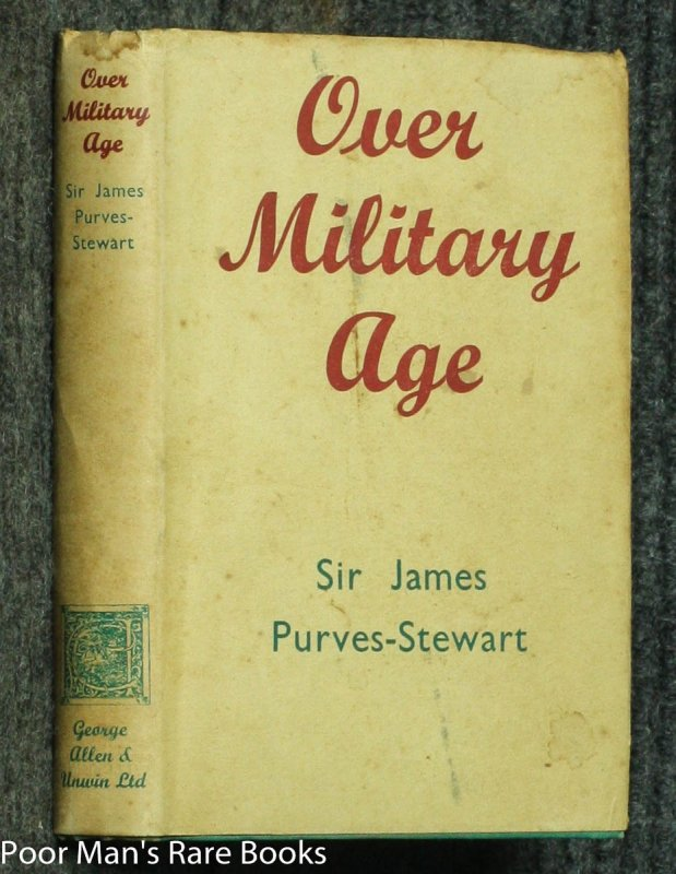 Image for OVER MILITARY AGE; A WAR-TIME COMMENTARY ON THE FIRST TWO YEARS , BY SIR JAMES PURVES-STEWART [DU PONT FAMILY LIBRARY] [NEB]