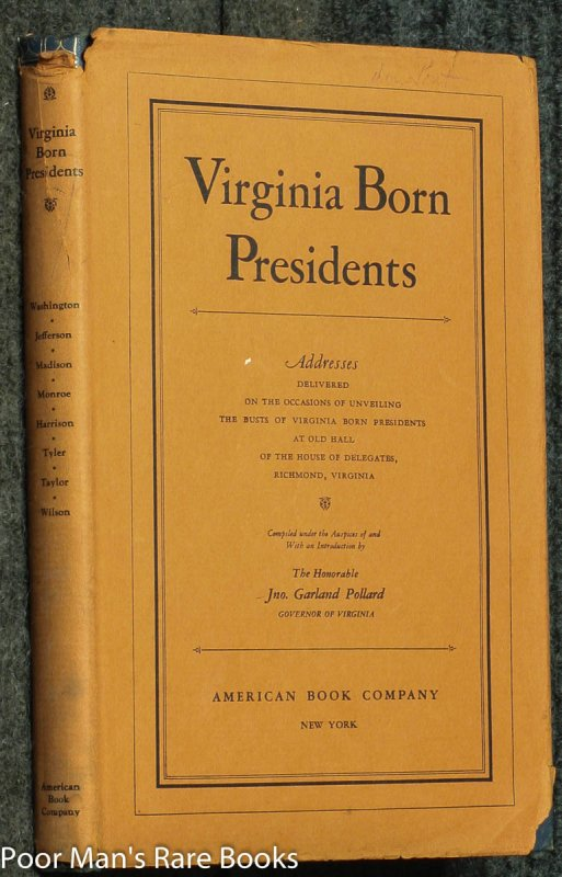 Image for VIRGINIA BORN PRESIDENTS: ADDRESSES DELIVERED ON THE OCCASIONS OF UNVEILING THE BUSTS OF VIRGINIA BORN PRESIDENTS AT OLD HALL OF THE HOUSE OF DELEGATES RICHMOND VIRGINIA [DU PONT LIBRARY, LTD SOUVENIR EDITION]