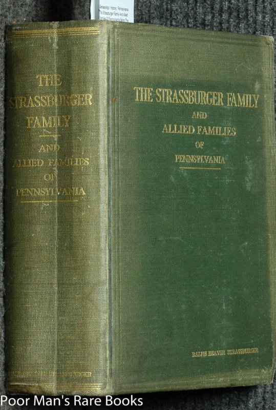 Image for The Strassburger Family And Allied Families Of Pennsylvania Being The Ancestry Of Jacob Andrew Strassburger Esquire Of Montgomery County Pennsylvania