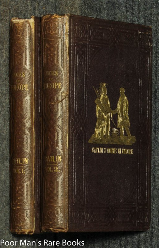 Image for Catlin's Notes Of Eight Years' Travels And Residence In Europe, With His North American Indian Collection. With Anecdotes And Incidents Of The Travels And Adventures Of Three Different Parties Of American Indians. [2 Vols Complete]