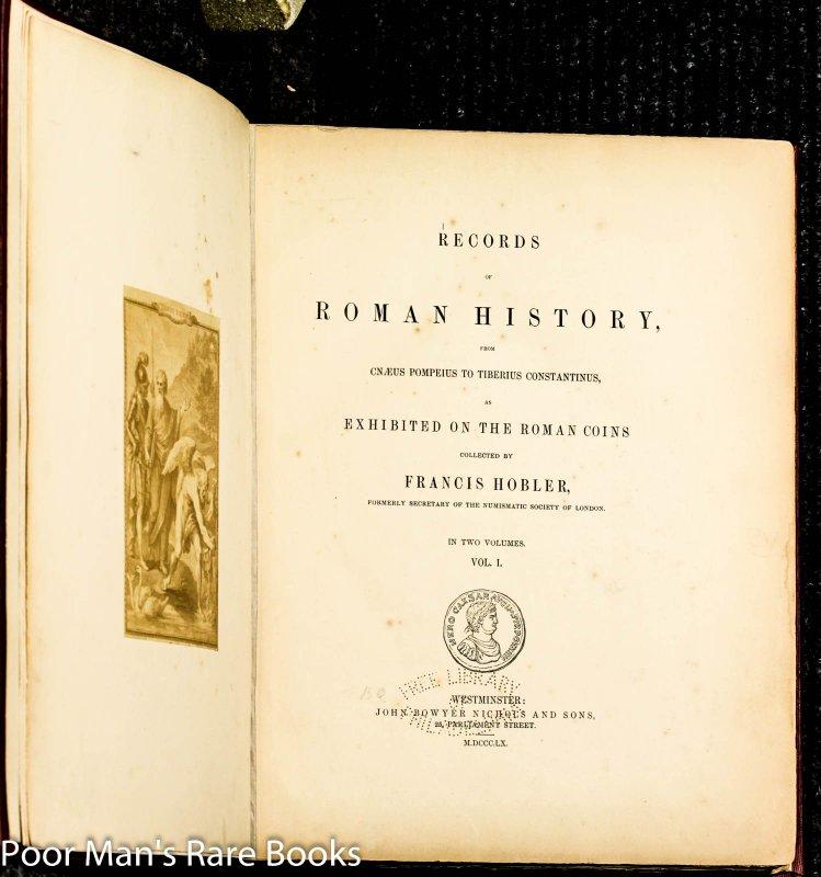 Records Of Roman History, From Cnaeus Pompeius To Tiberius Constantinus, As  Exhibited On Roman Coins [ct 2 Vols]