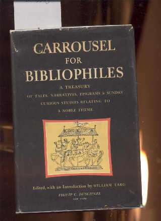 Image for CARROUSEL FOR BIBLIOPHILES, A TREASURY OF TALES, NARRATIVES, SONGS EPIGRAMS AND SUNDRY CURIOUS STUDIES RELATING TO A NOBLE THEME