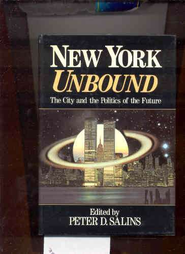 Image for NEW YORK UNBOUND: THE CITY AND THE POLITICS OF THE FUTURE