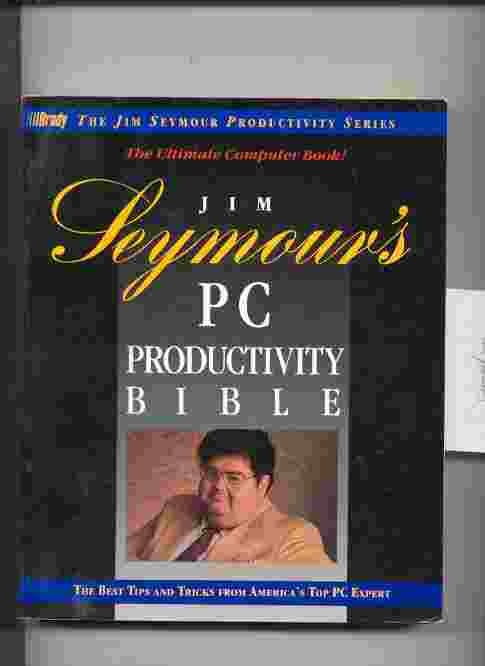 Image for JIM SEYMOUR'S PC PRODUCTIVITY BIBLE--THE ULTIMATE COMPUTER BOOK