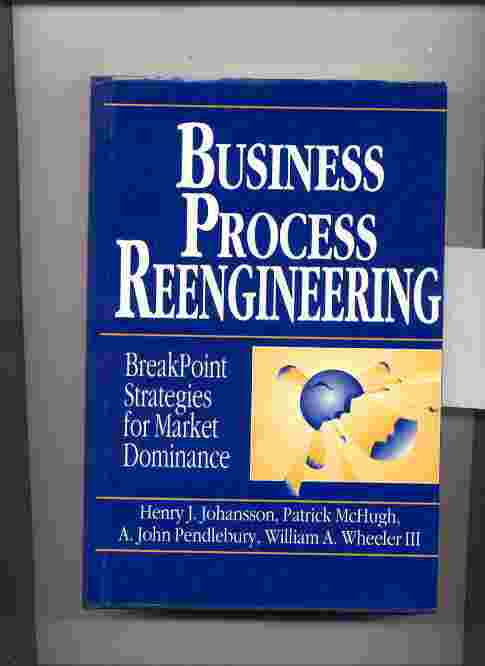 Image for BUSINESS PROCESS REENGINEERING - BREAKPOINT STRATEGIES FOR MARKET DOMINANCE