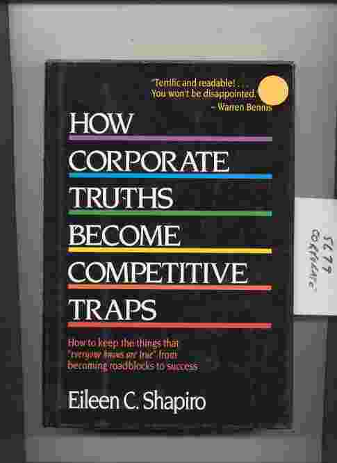 "Image for HOW CORPORATE TRUTHS BECOME COMPETITIVE TRAPS: HOW TO KEEP THE THINGS THAT ""EVERYONE KNOWS ARE TRUE"" FROM BECOMING ROADBLOCKS TO SUCCESS"