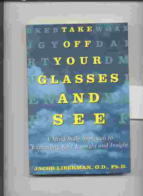 Image for TAKE OFF YOUR GLASSES AND SEE: A MIND BODY APPROACH TO EXPANDING YOUR EYESIGHT AND INSIGHT