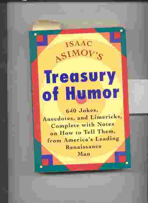 Image for ISAAC ASIMOV'S TREASURY OF HUMOR. A LIFETIME COLLECTION OF FAVORITE JOKES, ANECDOTES & LIMERICKS WITH COPIOUS NOTES.