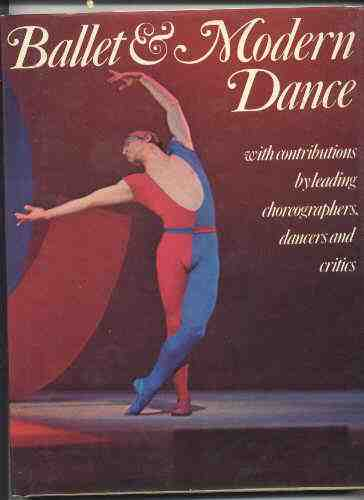 Image for BALLET AND MODERN DANCE, WITH CONTRIBUTIONS BY LEADING CHOREOGRAPHERS, DANCERS AND CRITICS.