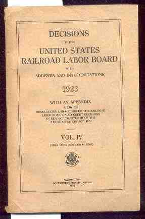 Image for DECISIONS OF THE UNITED STATES RAILROAD LABOR BOARD WITH ADDENDA AND INTERPRETATIONS. 1923 WITH AN APPENDIX SHOWING RESOLUTIONS AND ANNOUNCEMENTS OF THE RAILROAD LABOR BOARD. VOL. IV